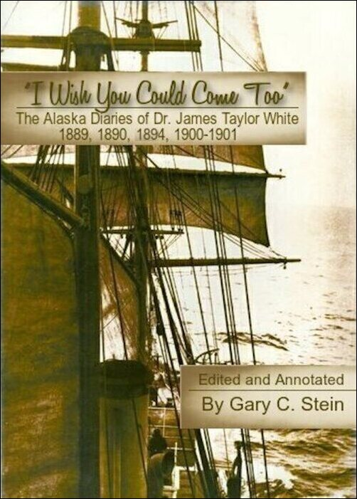 """Cover of """"The Alaskan Diaries of Dr. James Taylor White,"""" by Gary Stein"""
